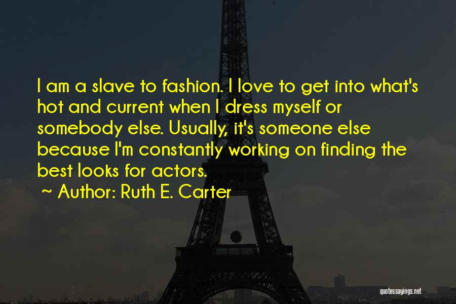 Not Finding Love Yet Quotes By Ruth E. Carter