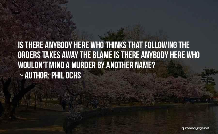 Not Following Orders Quotes By Phil Ochs