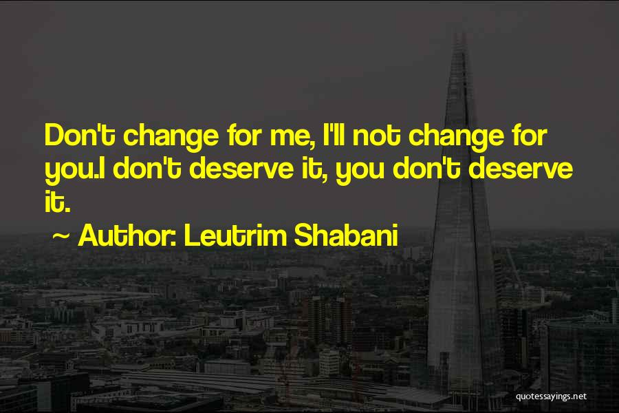 Not For You Quotes By Leutrim Shabani