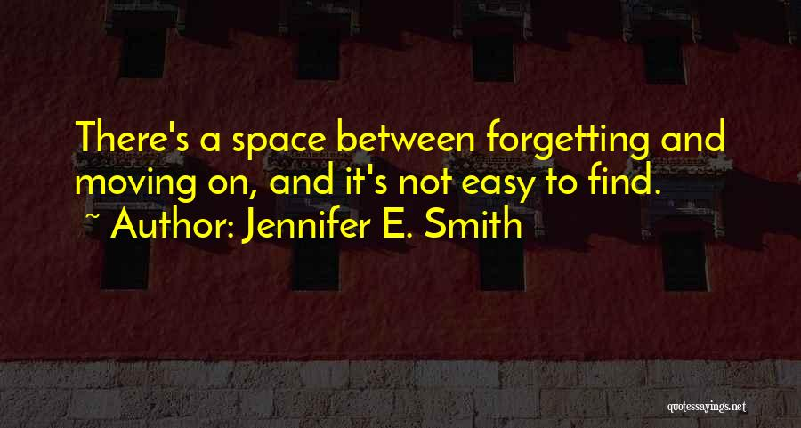 Not Forgetting The Past But Moving On Quotes By Jennifer E. Smith