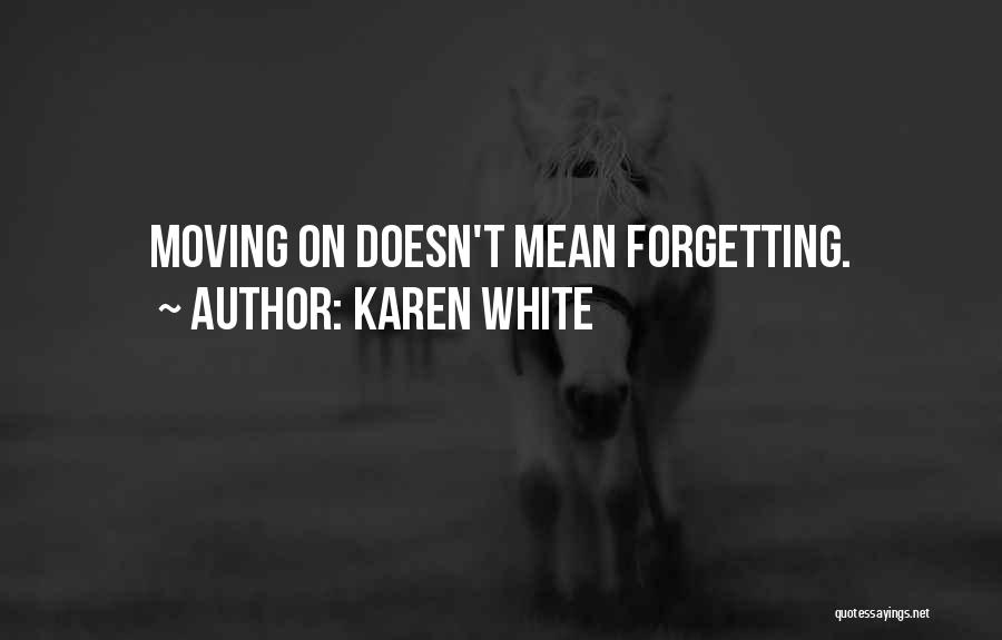 Not Forgetting The Past But Moving On Quotes By Karen White