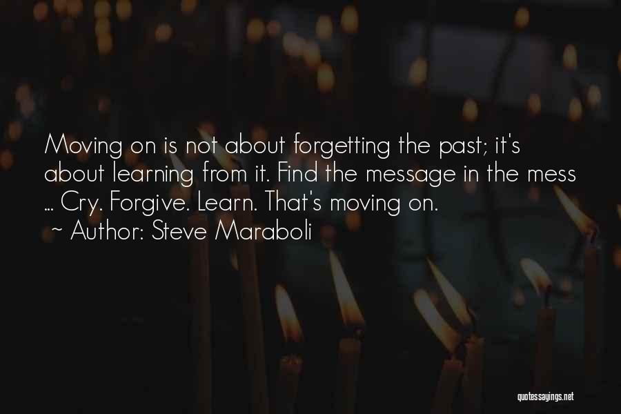 Not Forgetting The Past But Moving On Quotes By Steve Maraboli