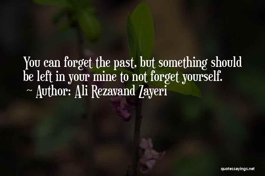 Not Forgetting Yourself Quotes By Ali Rezavand Zayeri