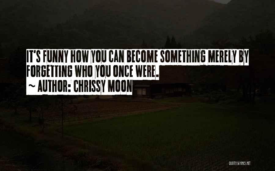 Not Forgetting Yourself Quotes By Chrissy Moon