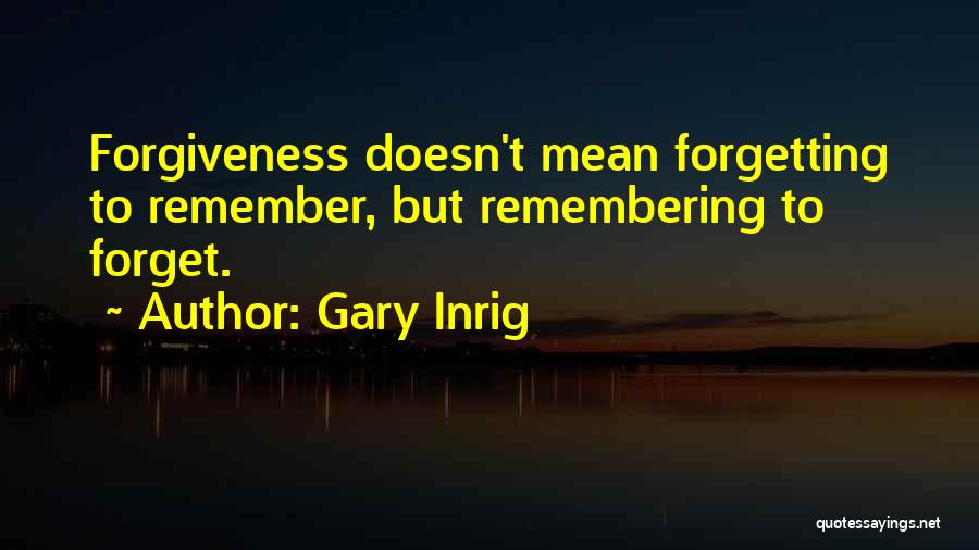 Not Forgetting Yourself Quotes By Gary Inrig