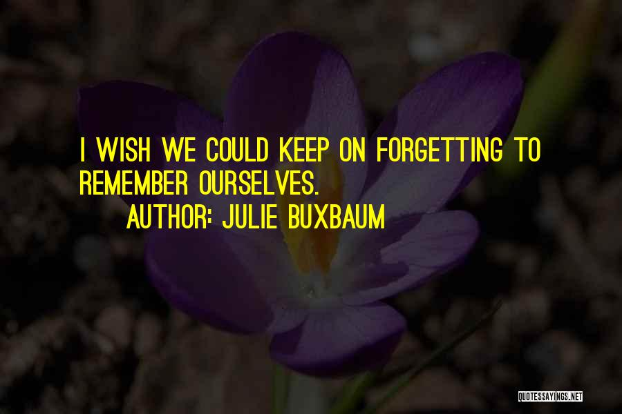 Not Forgetting Yourself Quotes By Julie Buxbaum