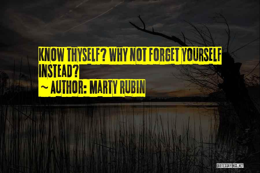 Not Forgetting Yourself Quotes By Marty Rubin