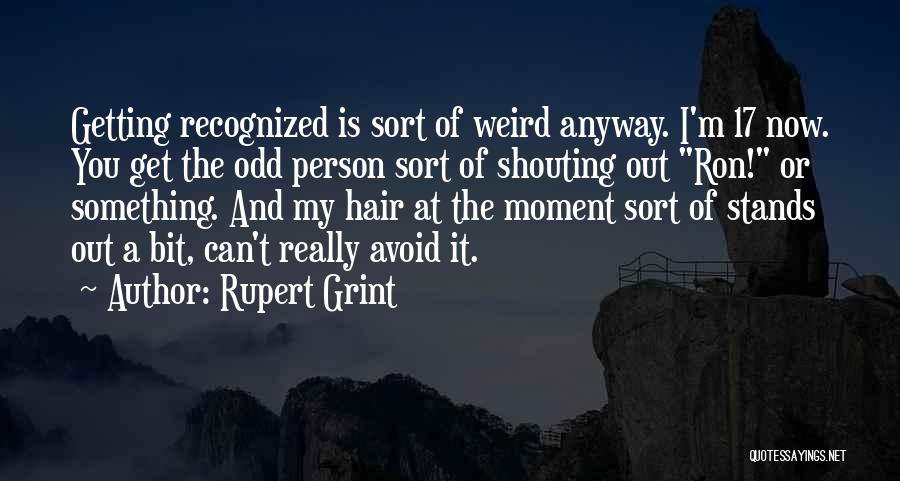 Not Getting Recognized Quotes By Rupert Grint
