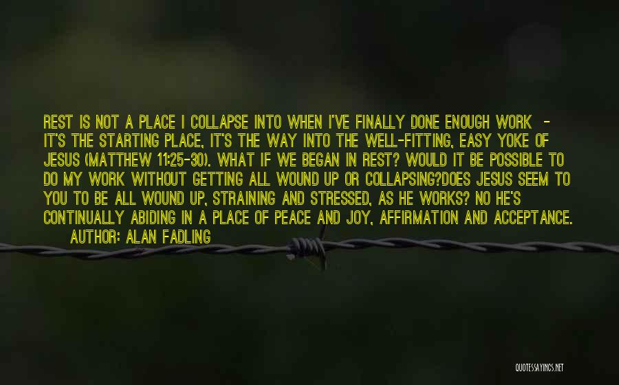 Not Getting Stressed Out Quotes By Alan Fadling