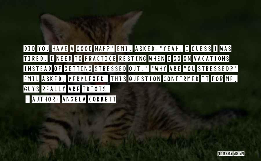 Not Getting Stressed Out Quotes By Angela Corbett