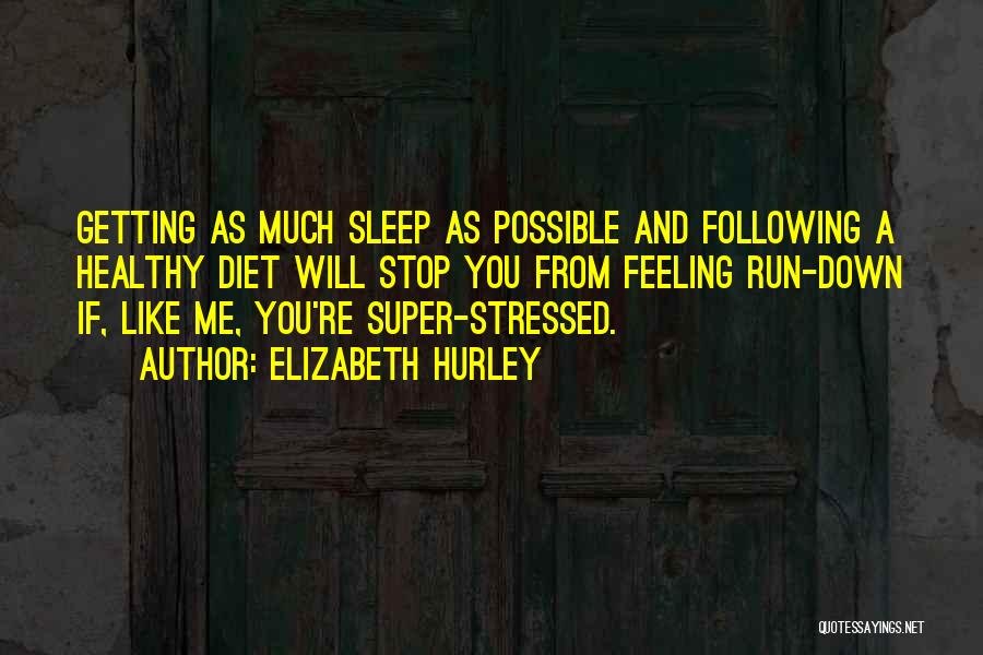Not Getting Stressed Out Quotes By Elizabeth Hurley
