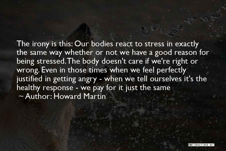 Not Getting Stressed Out Quotes By Howard Martin