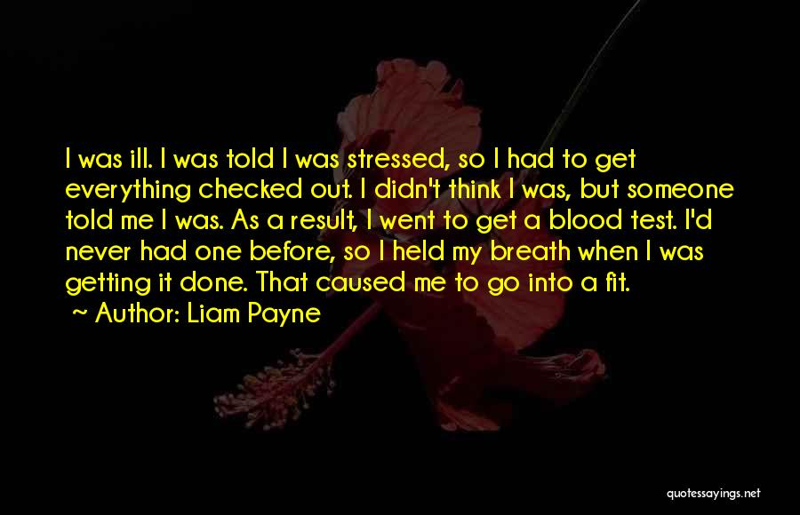 Not Getting Stressed Out Quotes By Liam Payne