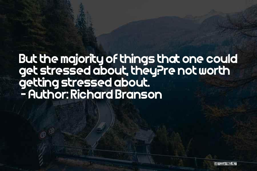 Not Getting Stressed Out Quotes By Richard Branson