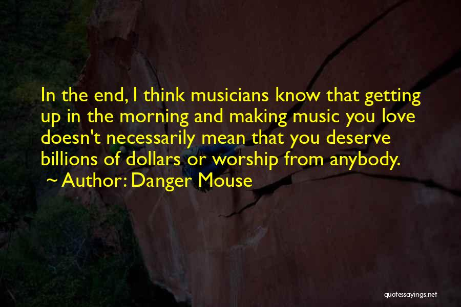 Not Getting The Love You Deserve Quotes By Danger Mouse