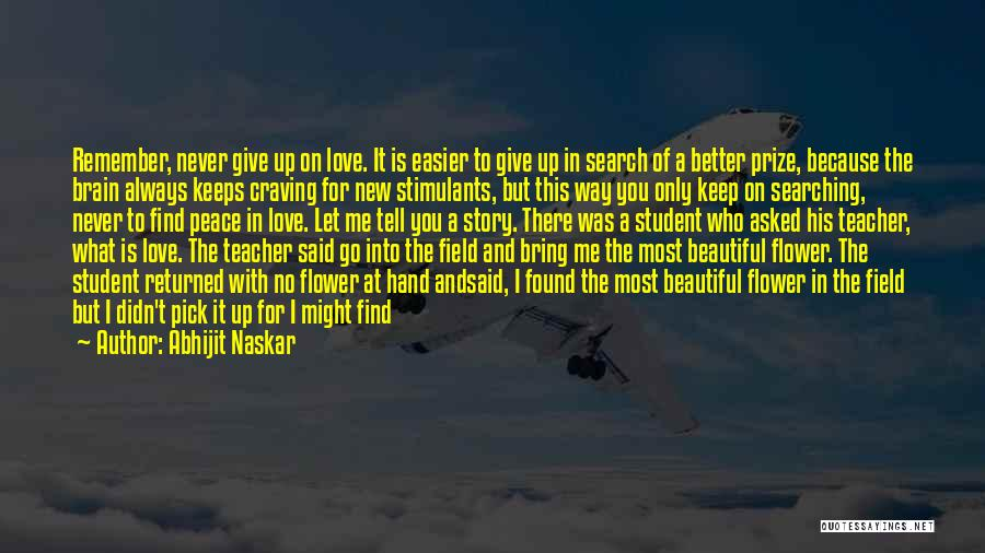 Not Give Up On Love Quotes By Abhijit Naskar