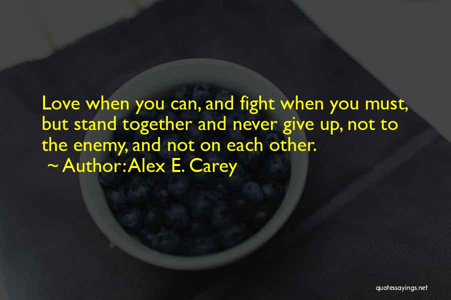 Not Give Up On Love Quotes By Alex E. Carey