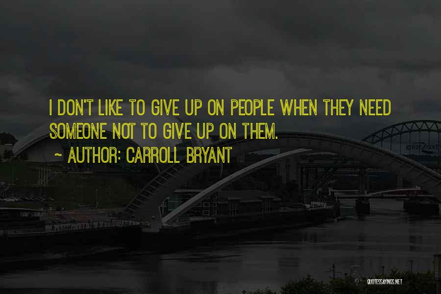 Not Give Up On Love Quotes By Carroll Bryant