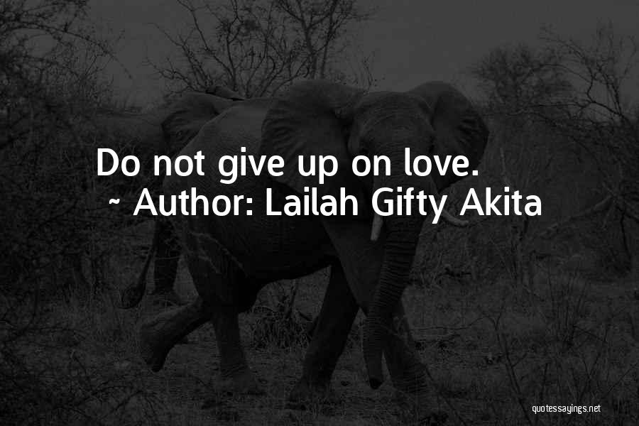 Not Give Up On Love Quotes By Lailah Gifty Akita
