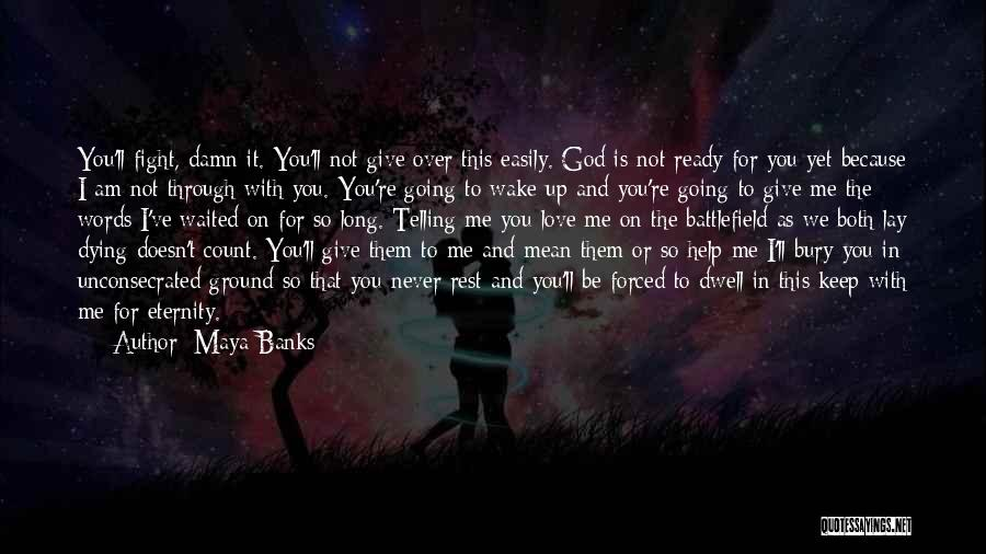 Not Give Up On Love Quotes By Maya Banks