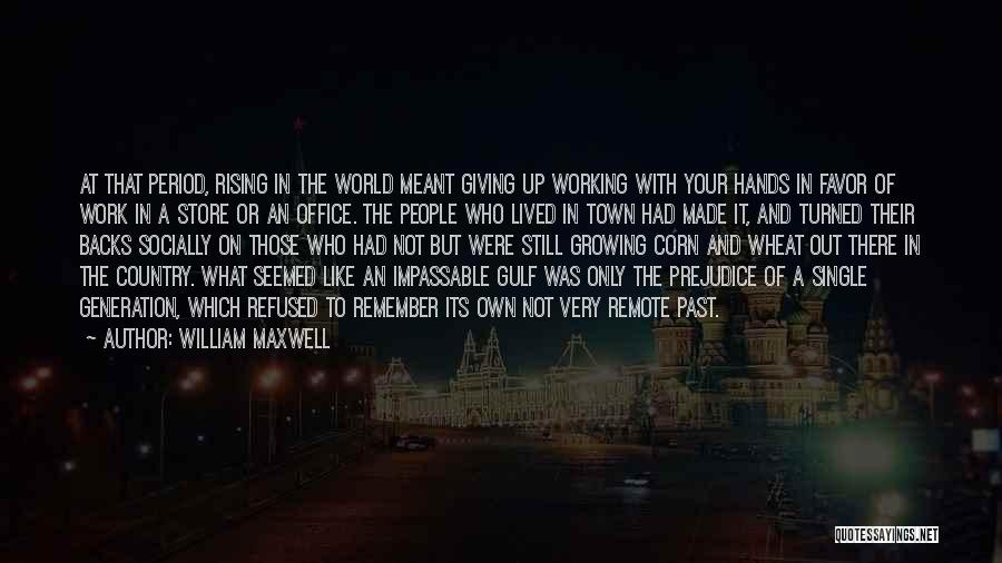 Not Giving Up On Relationships Quotes By William Maxwell