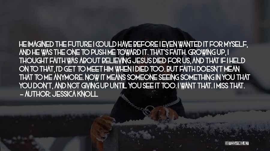 Not Giving Up On Someone Quotes By Jessica Knoll