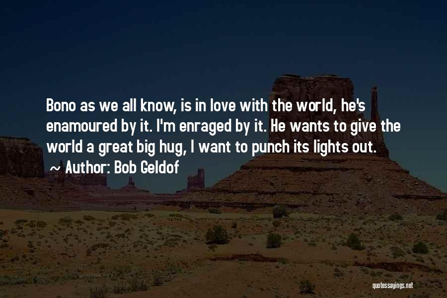 Not Giving Up On Someone U Love Quotes By Bob Geldof