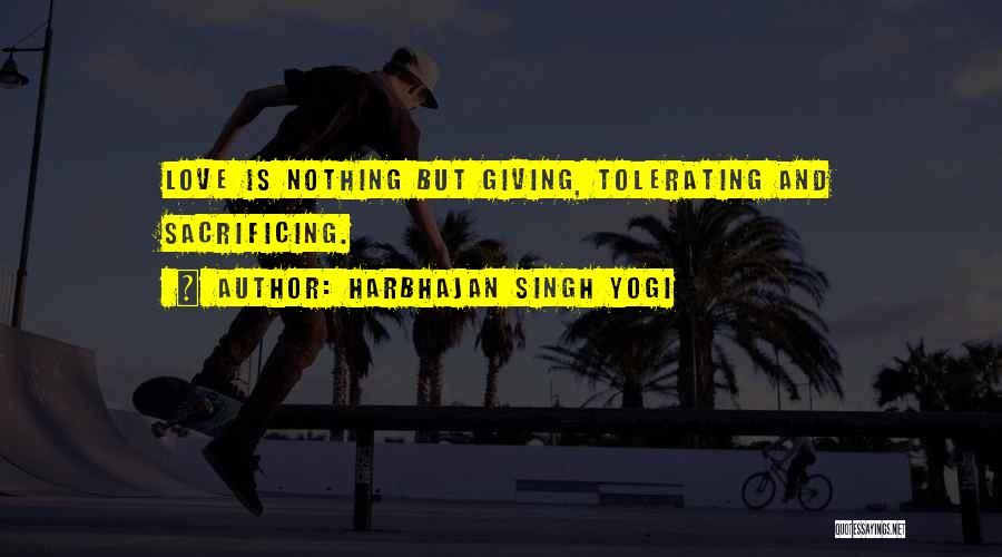 Not Giving Up On Someone U Love Quotes By Harbhajan Singh Yogi