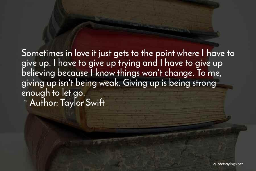 Not Giving Up On Someone U Love Quotes By Taylor Swift