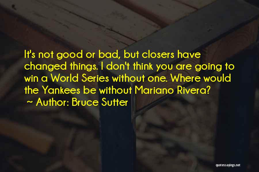Not Going Good Quotes By Bruce Sutter