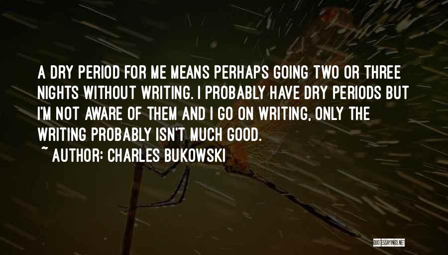 Not Going Good Quotes By Charles Bukowski