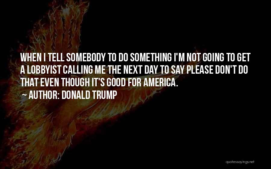 Not Going Good Quotes By Donald Trump