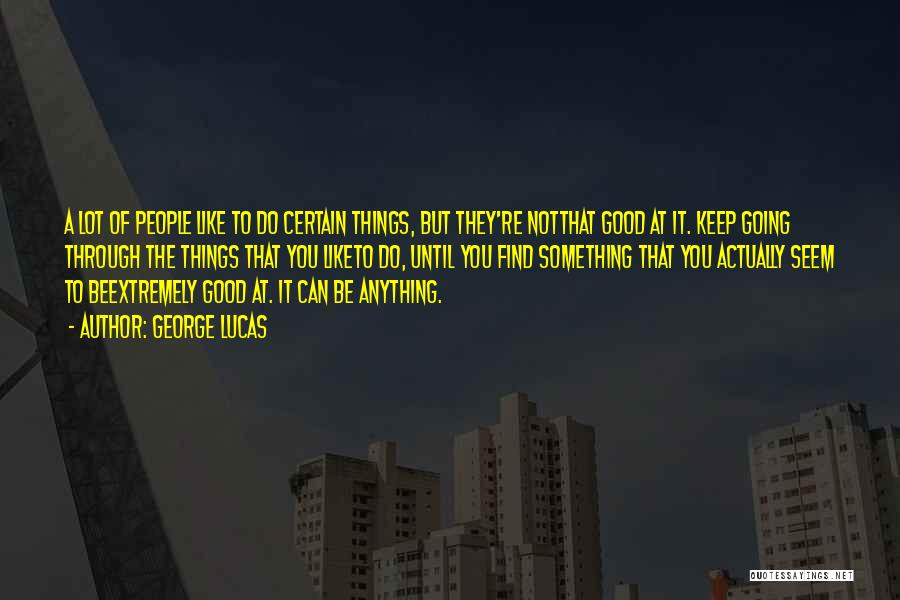 Not Going Good Quotes By George Lucas