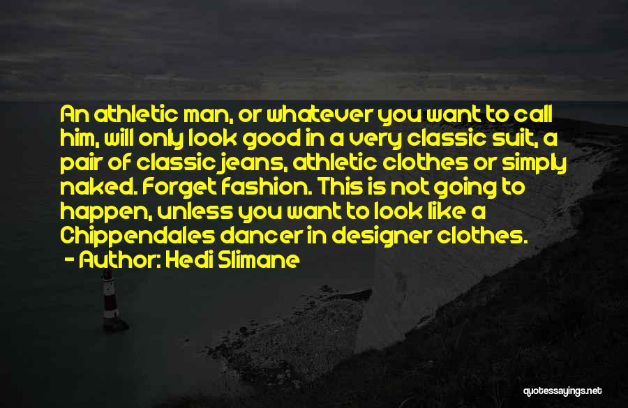 Not Going Good Quotes By Hedi Slimane