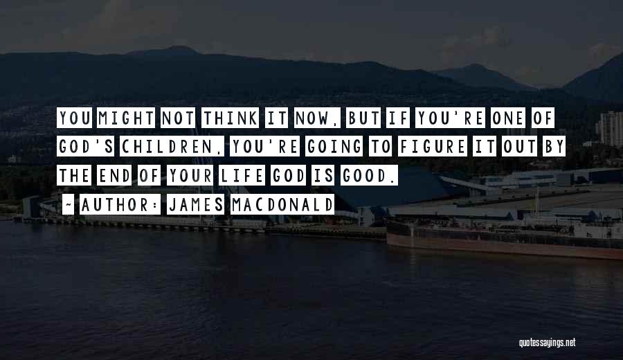 Not Going Good Quotes By James MacDonald