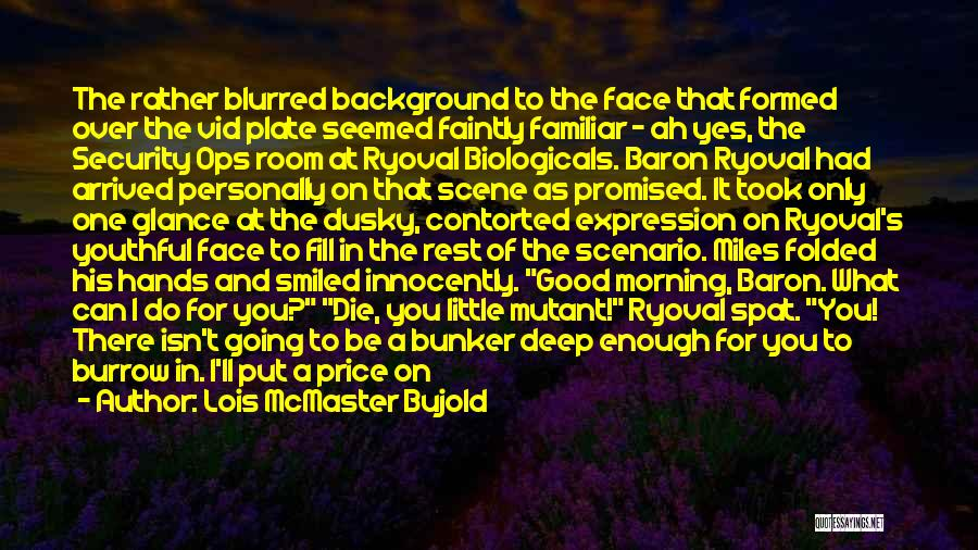 Not Going Good Quotes By Lois McMaster Bujold