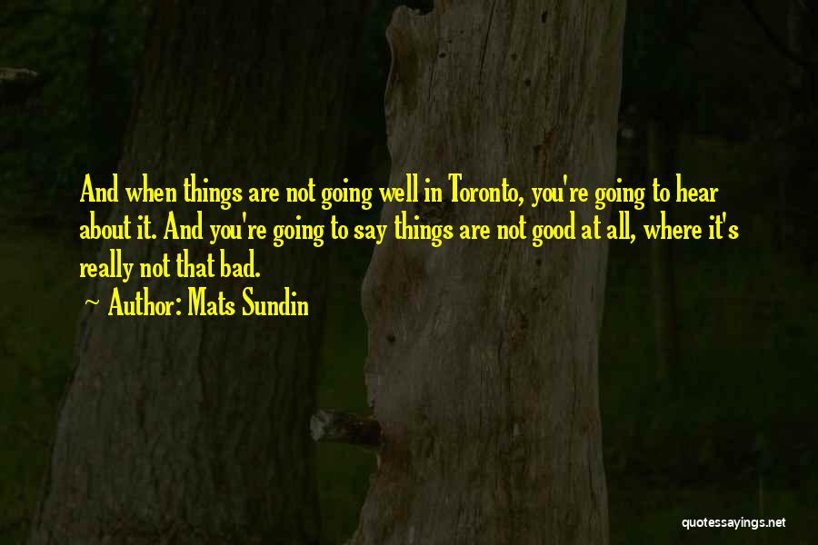 Not Going Good Quotes By Mats Sundin