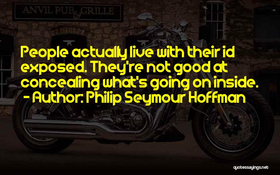 Not Going Good Quotes By Philip Seymour Hoffman
