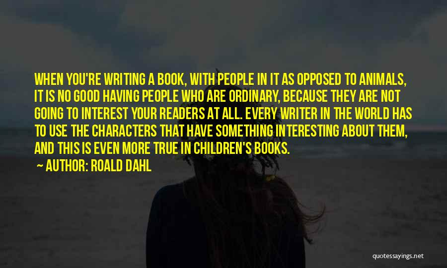 Not Going Good Quotes By Roald Dahl
