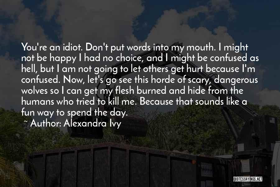 Not Going To Hurt Me Quotes By Alexandra Ivy