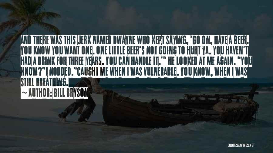 Not Going To Hurt Me Quotes By Bill Bryson