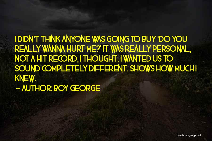 Not Going To Hurt Me Quotes By Boy George