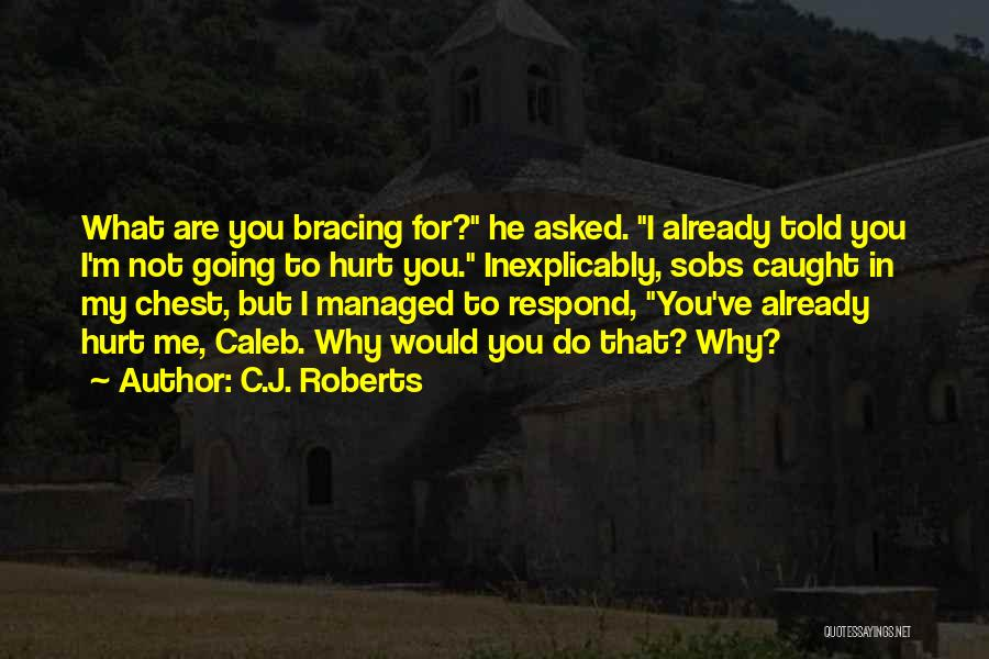 Not Going To Hurt Me Quotes By C.J. Roberts