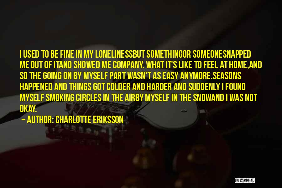 Not Going To Hurt Me Quotes By Charlotte Eriksson