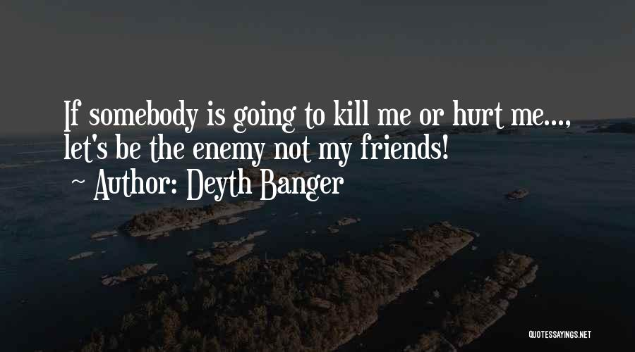 Not Going To Hurt Me Quotes By Deyth Banger