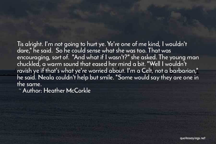 Not Going To Hurt Me Quotes By Heather McCorkle