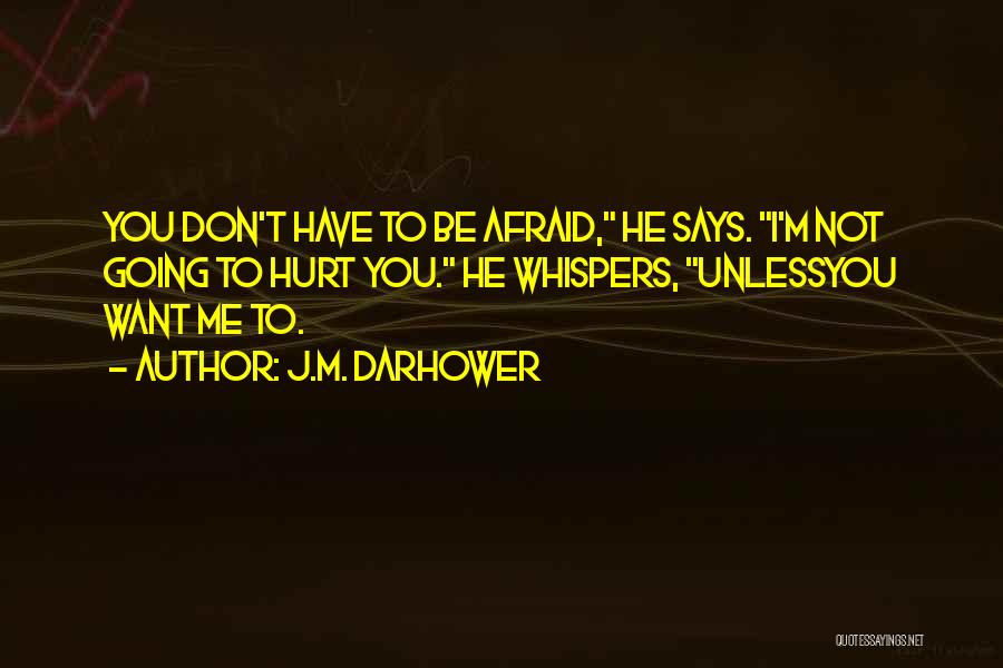 Not Going To Hurt Me Quotes By J.M. Darhower
