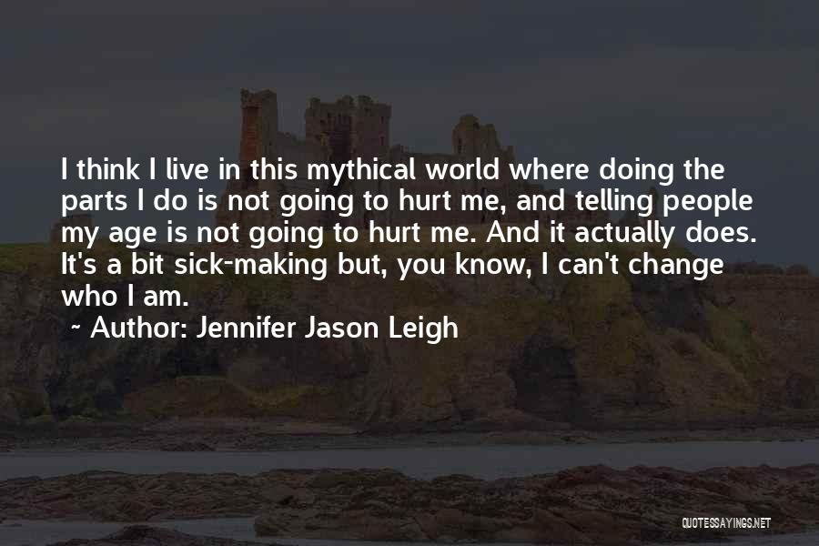 Not Going To Hurt Me Quotes By Jennifer Jason Leigh
