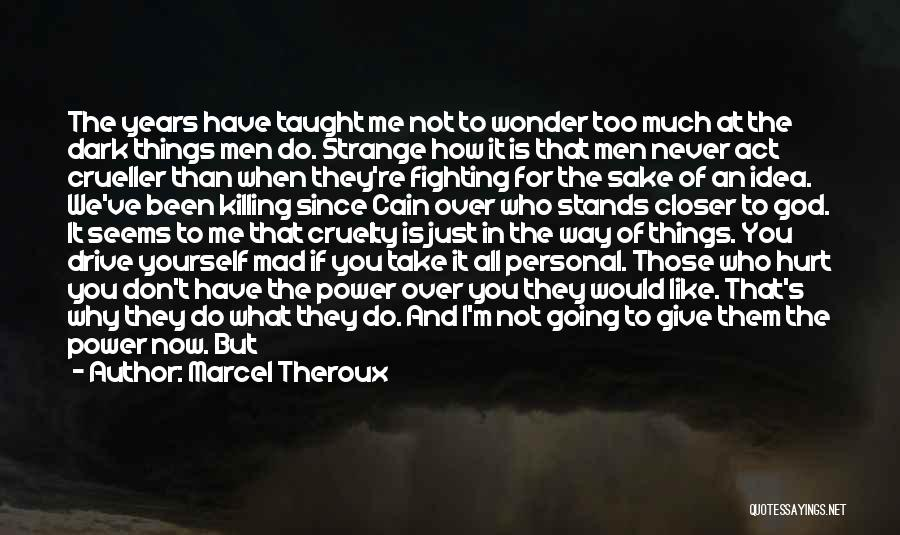 Not Going To Hurt Me Quotes By Marcel Theroux