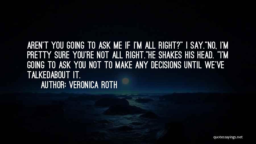 Not Going To Hurt Me Quotes By Veronica Roth